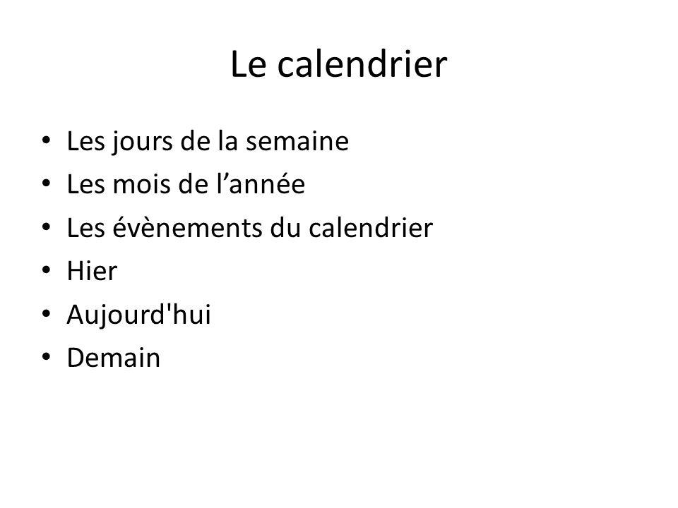 Le calendrier Les jours de la semaine Les mois de lannée Les évènements du calendrier Hier Aujourd'hui Demain