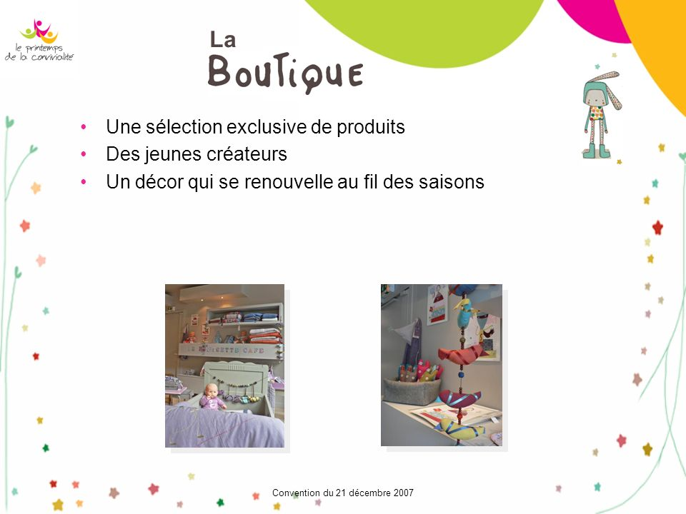 Convention du 21 décembre 2007 La Une sélection exclusive de produits Des jeunes créateurs Un décor qui se renouvelle au fil des saisons