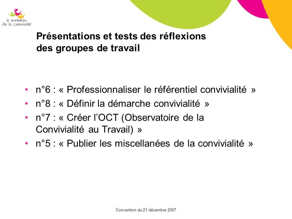 Convention du 21 décembre 2007 Présentations et tests des réflexions des groupes de travail n°6 : « Professionnaliser le référentiel convivialité » n°