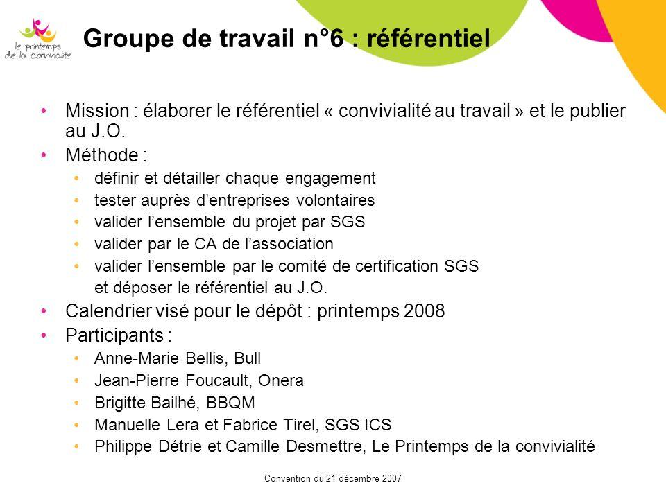 Convention du 21 décembre 2007 Groupe de travail n°6 : référentiel Mission : élaborer le référentiel « convivialité au travail » et le publier au J.O.