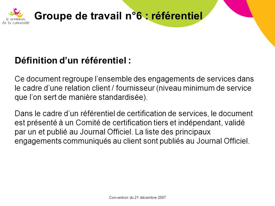 Convention du 21 décembre 2007 Groupe de travail n°6 : référentiel Définition dun référentiel : Ce document regroupe lensemble des engagements de serv