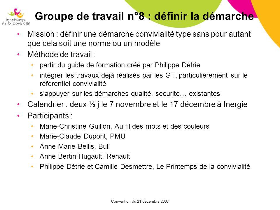 Convention du 21 décembre 2007 Groupe de travail n°8 : définir la démarche Mission : définir une démarche convivialité type sans pour autant que cela