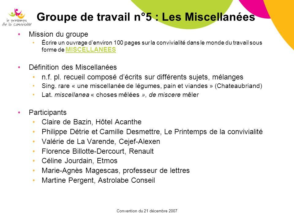Convention du 21 décembre 2007 Groupe de travail n°5 : Les Miscellanées Mission du groupe Écrire un ouvrage denviron 100 pages sur la convivialité dan