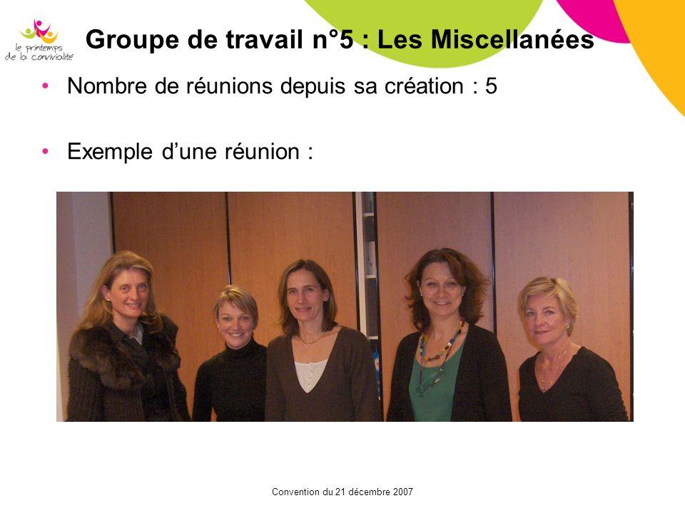 Convention du 21 décembre 2007 Groupe de travail n°5 : Les Miscellanées Nombre de réunions depuis sa création : 5 Exemple dune réunion :
