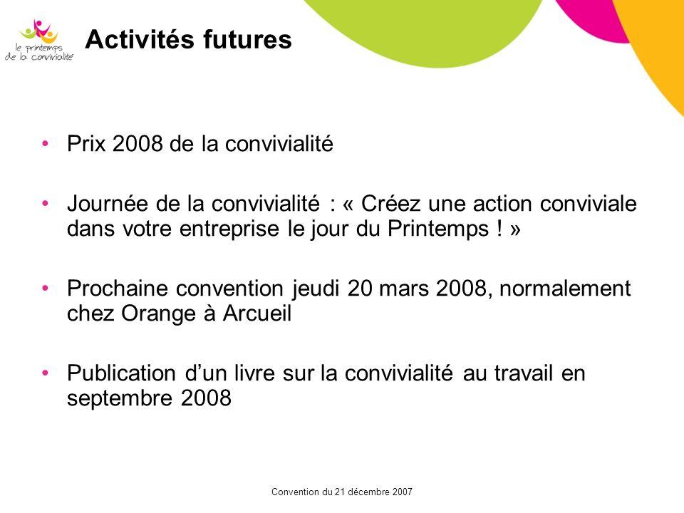 Convention du 21 décembre 2007 Activités futures Prix 2008 de la convivialité Journée de la convivialité : « Créez une action conviviale dans votre en