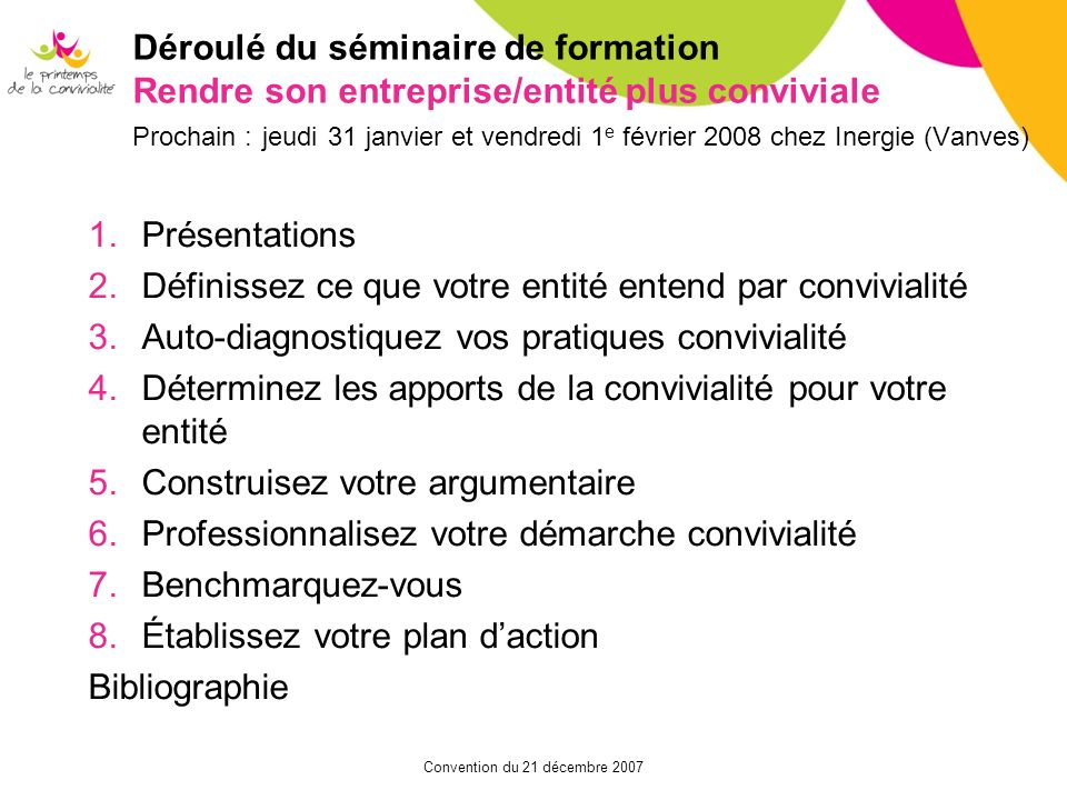 Convention du 21 décembre 2007 Déroulé du séminaire de formation Rendre son entreprise/entité plus conviviale Prochain : jeudi 31 janvier et vendredi