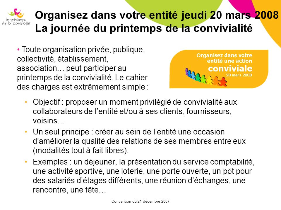 Convention du 21 décembre 2007 Organisez dans votre entité jeudi 20 mars 2008 La journée du printemps de la convivialité Objectif : proposer un moment