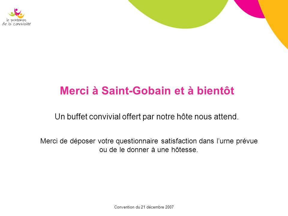 Convention du 21 décembre 2007 Merci à Saint-Gobain et à bientôt Un buffet convivial offert par notre hôte nous attend. Merci de déposer votre questio