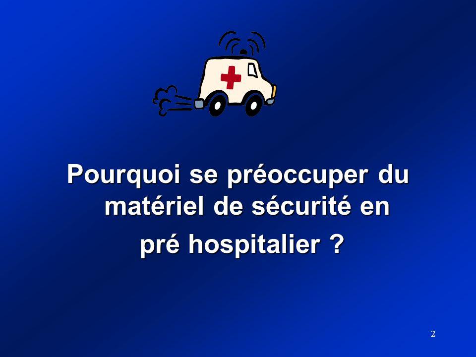 2 Pourquoi se préoccuper du matériel de sécurité en pré hospitalier ? pré hospitalier ?