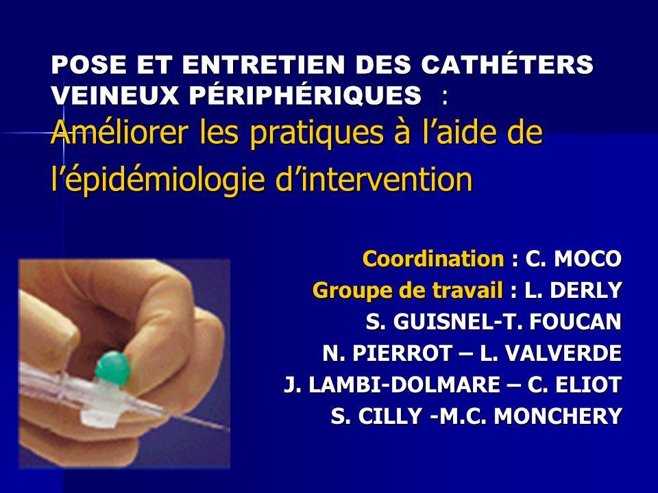 POSE ET ENTRETIEN DES CATHÉTERS VEINEUX PÉRIPHÉRIQUES : Améliorer les pratiques à laide de lépidémiologie dintervention Coordination : C. MOCO Groupe