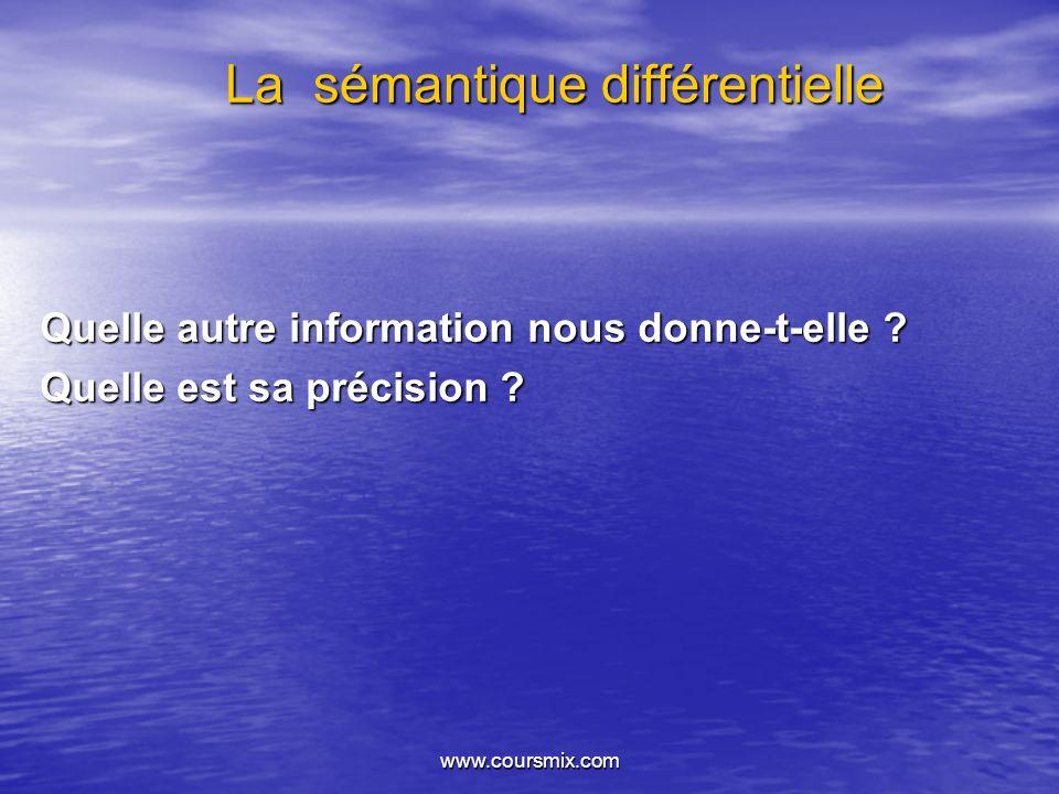 www.coursmix.com La sémantique différentielle Quelle autre information nous donne-t-elle ? Quelle est sa précision ?