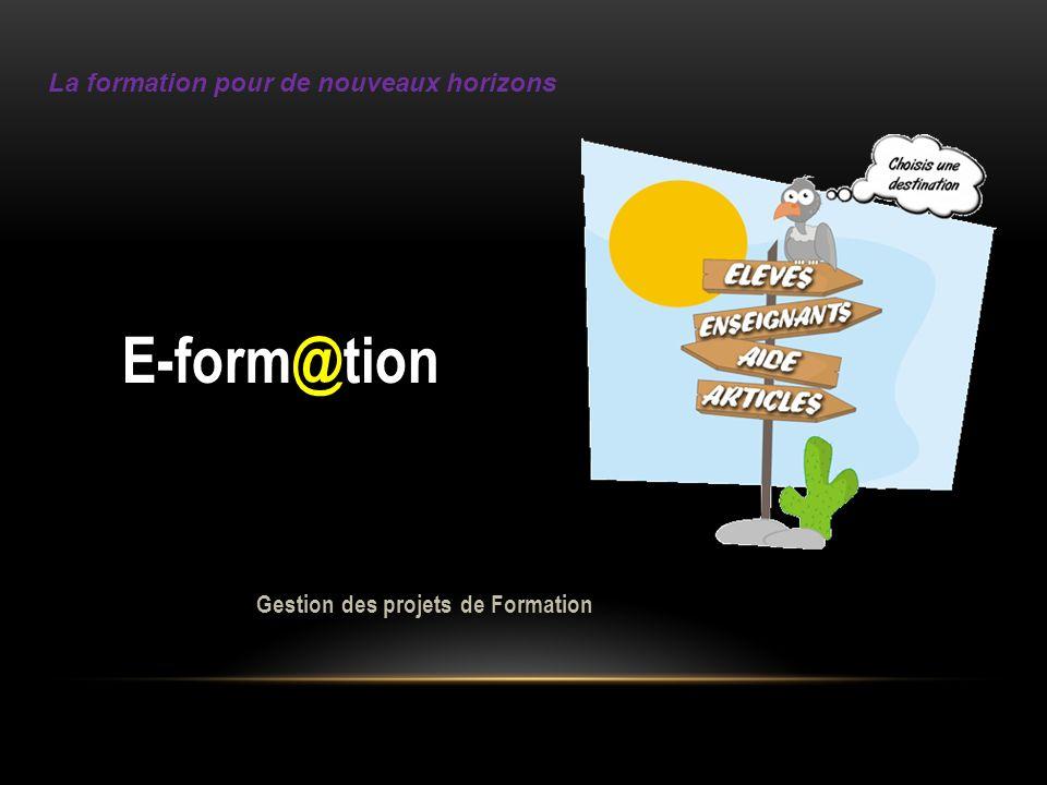 E-form@tion Gestion des projets de Formation La formation pour de nouveaux horizons