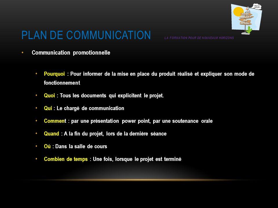 PLAN DE COMMUNICATION LA FORMATION POUR DE NOUVEAUX HORIZONS Communication promotionnelle Pourquoi : Pour informer de la mise en place du produit réal