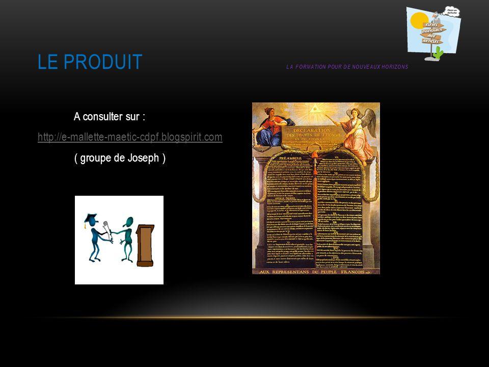 LE PRODUIT LA FORMATION POUR DE NOUVEAUX HORIZONS A consulter sur : http://e-mallette-maetic-cdpf.blogspirit.com ( groupe de Joseph )