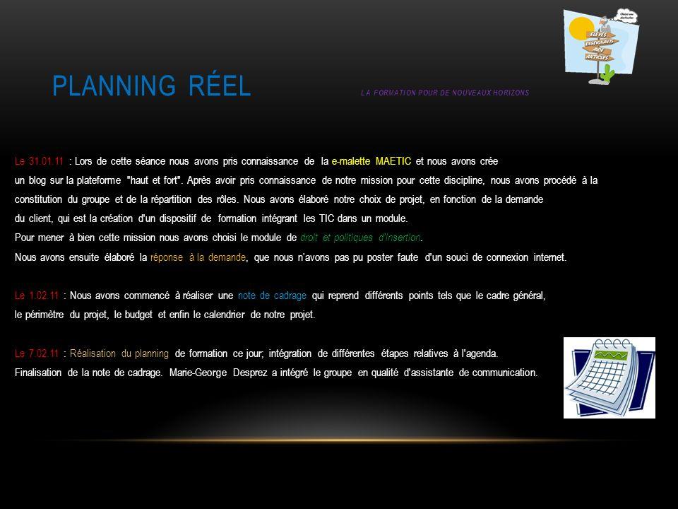 PLANNING RÉEL LA FORMATION POUR DE NOUVEAUX HORIZONS Le 31.01.11 : Lors de cette séance nous avons pris connaissance de la e-malette MAETIC et nous av