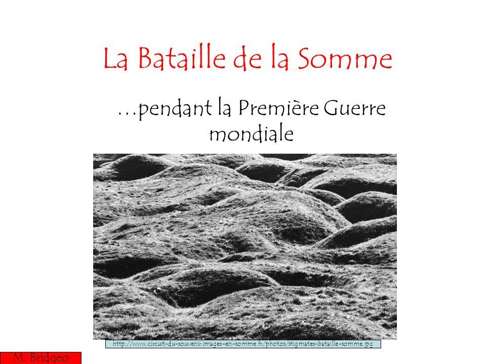 La Bataille de la Somme …pendant la Première Guerre mondiale M. Bridgeo http://www.circuit-du-souvenir.images-en-somme.fr/photos/stigmates-bataille-so