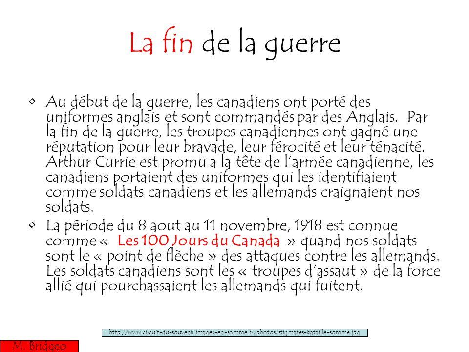 La fin de la guerre Au début de la guerre, les canadiens ont porté des uniformes anglais et sont commandés par des Anglais. Par la fin de la guerre, l