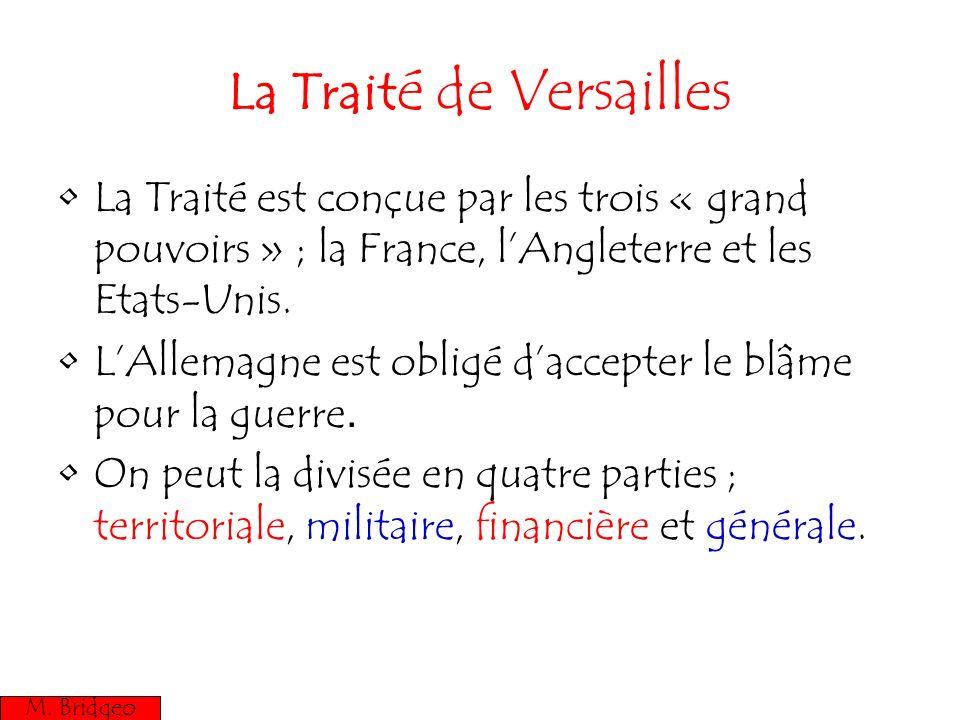 La Trait é de Versailles La Traité est conçue par les trois « grand pouvoirs » ; la France, lAngleterre et les Etats-Unis. LAllemagne est obligé dacce