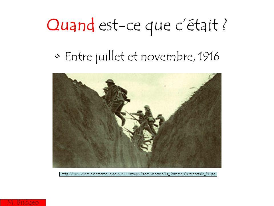 Quand est-ce que cétait ? Entre juillet et novembre, 1916 M. Bridgeo http://www.cheminsdememoire.gouv.fr///image/PagesAnnexes/La_Somme/Cartepostale_P1