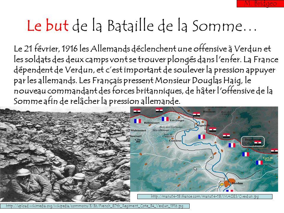Le but de la Bataille de la Somme… Le 21 février, 1916 les Allemands déclenchent une offensive à Verdun et les soldats des deux camps vont se trouver