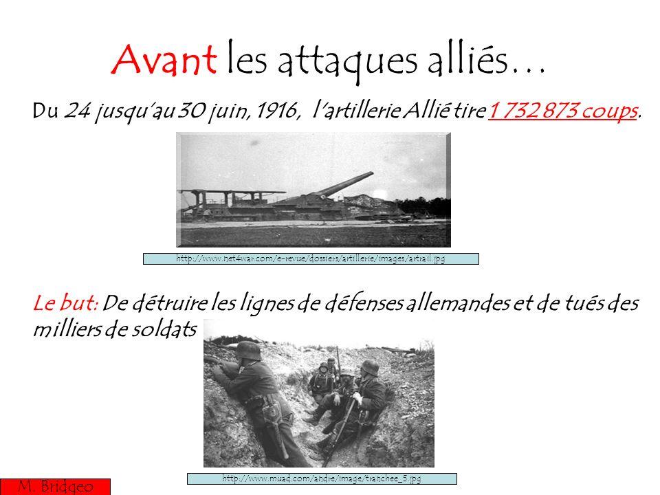 Avant les attaques alliés… Du 24 jusquau 30 juin, 1916, l'artillerie Allié tire 1 732 873 coups. Le but: De détruire les lignes de défenses allemandes