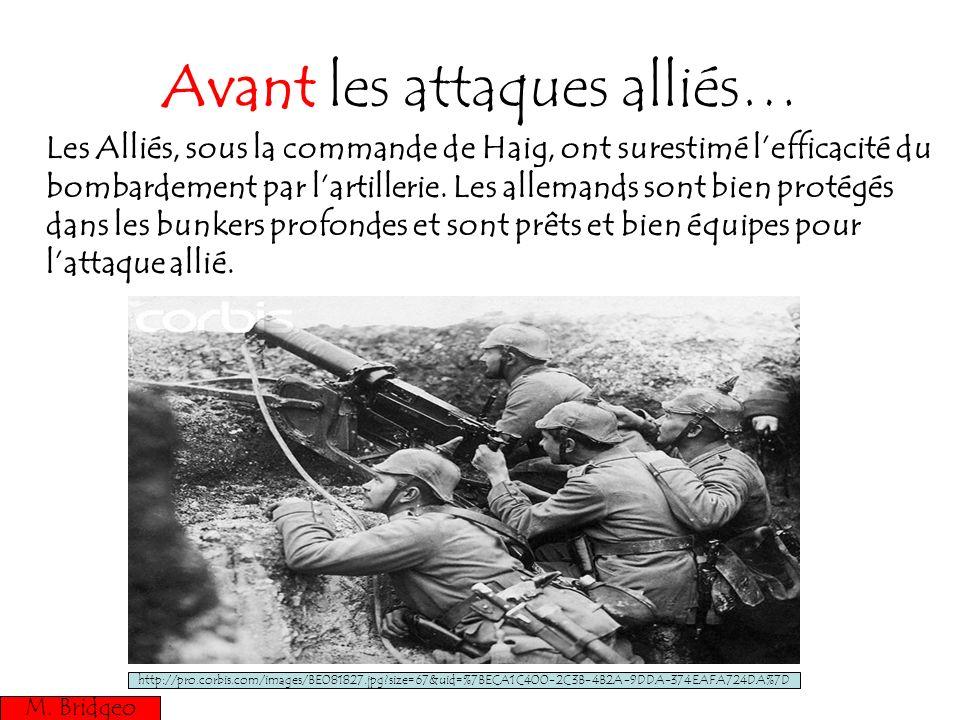 Avant les attaques alliés… Les Alliés, sous la commande de Haig, ont surestimé lefficacité du bombardement par lartillerie. Les allemands sont bien pr