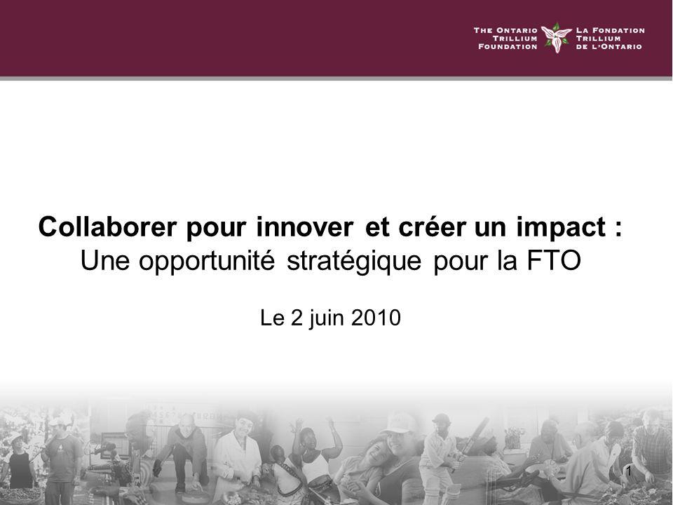 1 Collaborer pour innover et créer un impact : Une opportunité stratégique pour la FTO Le 2 juin 2010