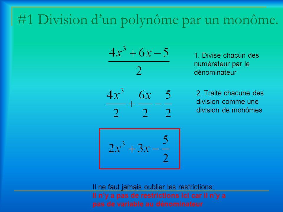 #2 Division dun polynôme par un monome.Il ne faut jamais oublier les restrictions: x 0, x 0 1.