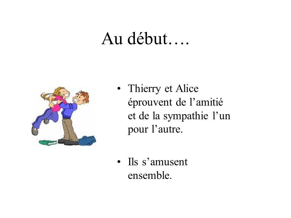 Ils se sont rencontrés à luniversité Bonjour. Je mappelle Thierry Et moi, Alice.