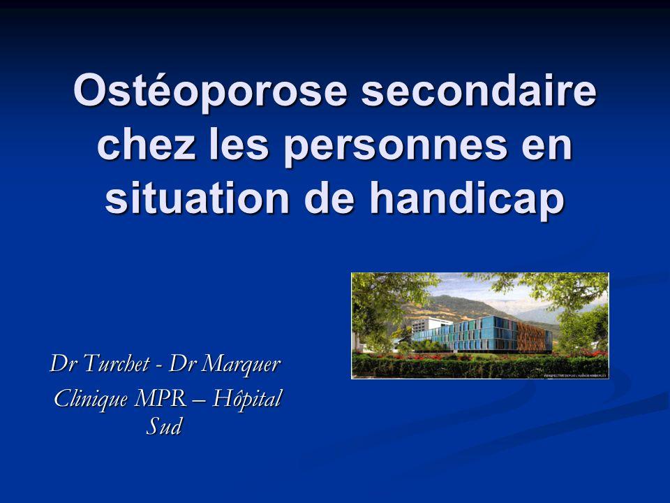 Ostéoporose secondaire chez les personnes en situation de handicap Dr Turchet - Dr Marquer Clinique MPR – Hôpital Sud Clinique MPR – Hôpital Sud