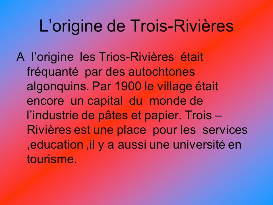 Lorigine de Trois-Rivières A lorigine les Trios-Rivières était fréquanté par des autochtones algonquins.