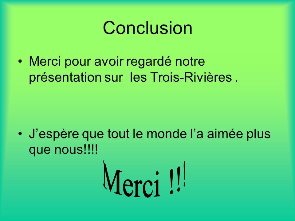 Conclusion Merci pour avoir regardé notre présentation sur les Trois-Rivières.