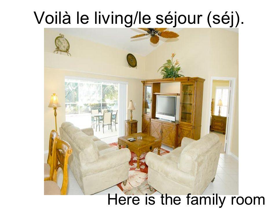 Voilà le living/le séjour (séj). Here is the family room