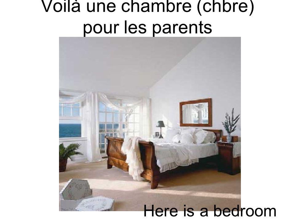 Voilà une chambre (chbre) pour les parents Here is a bedroom