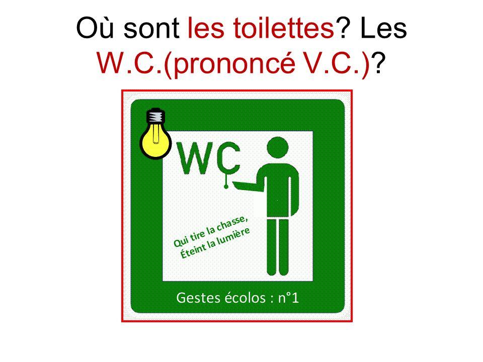 Où sont les toilettes? Les W.C.(prononcé V.C.)?