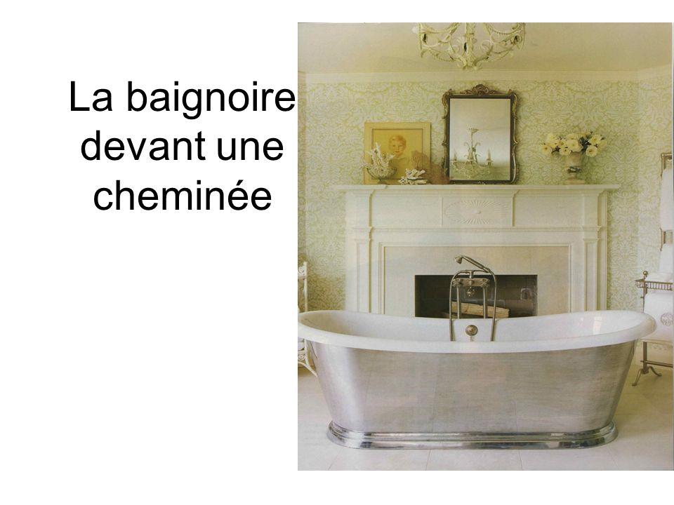 La baignoire devant une cheminée