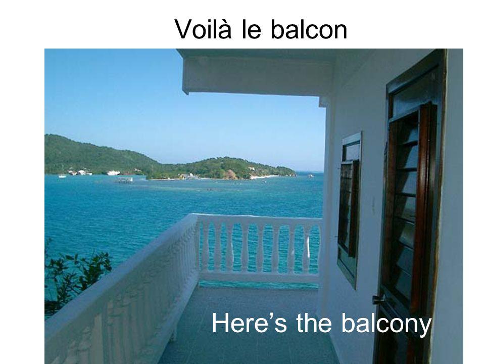 Voilà le balcon Heres the balcony