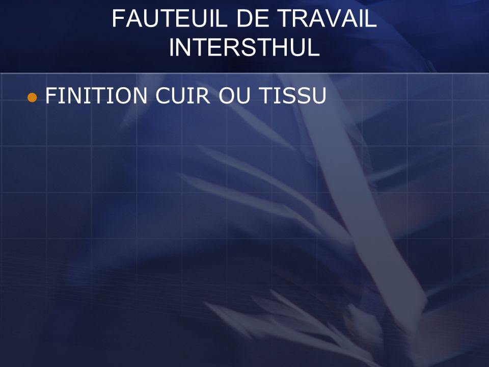 FAUTEUIL DE TRAVAIL INTERSTHUL FINITION CUIR OU TISSU