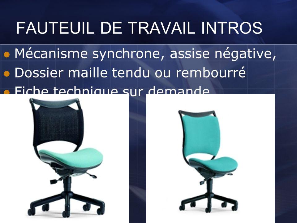 FAUTEUIL DE TRAVAIL INTROS Mécanisme synchrone, assise négative, Dossier maille tendu ou rembourré Fiche technique sur demande