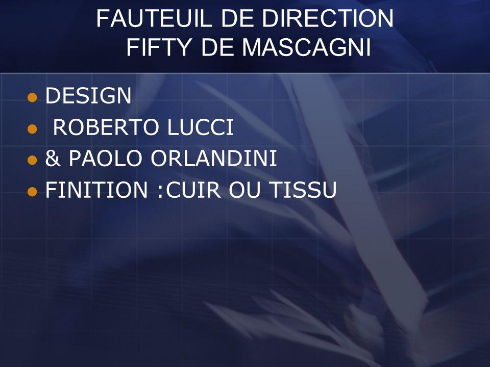 FAUTEUIL DE DIRECTION FIFTY DE MASCAGNI DESIGN ROBERTO LUCCI & PAOLO ORLANDINI FINITION :CUIR OU TISSU