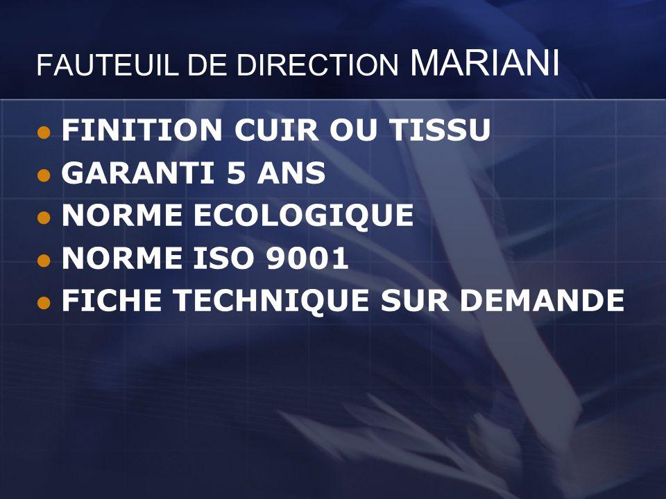 FAUTEUIL DE DIRECTION MARIANI FINITION CUIR OU TISSU GARANTI 5 ANS NORME ECOLOGIQUE NORME ISO 9001 FICHE TECHNIQUE SUR DEMANDE