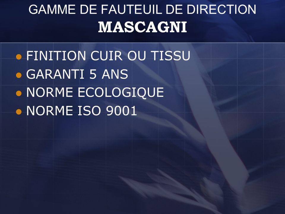 GAMME DE FAUTEUIL DE DIRECTION MASCAGNI FINITION CUIR OU TISSU GARANTI 5 ANS NORME ECOLOGIQUE NORME ISO 9001