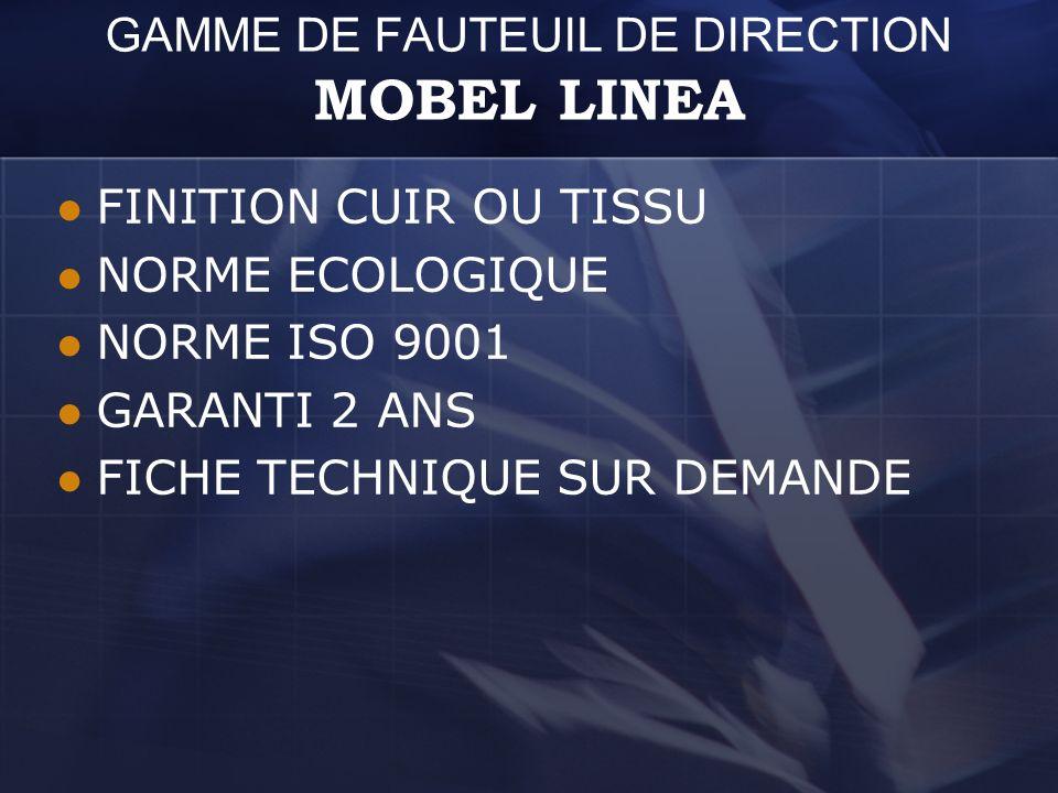 GAMME DE FAUTEUIL DE DIRECTION MOBEL LINEA FINITION CUIR OU TISSU NORME ECOLOGIQUE NORME ISO 9001 GARANTI 2 ANS FICHE TECHNIQUE SUR DEMANDE