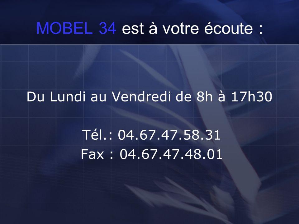 MOBEL 34 est à votre écoute : Du Lundi au Vendredi de 8h à 17h30 Tél.: 04.67.47.58.31 Fax : 04.67.47.48.01