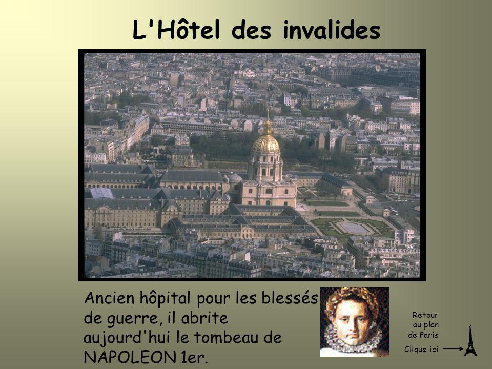 L'Hôtel des invalides Ancien hôpital pour les blessés de guerre, il abrite aujourd'hui le tombeau de NAPOLEON 1er. Retour au plan de Paris Clique ici