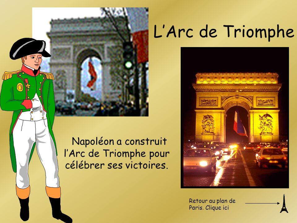 LArc de Triomphe Napoléon a construit lArc de Triomphe pour célébrer ses victoires. Retour au plan de Paris. Clique ici