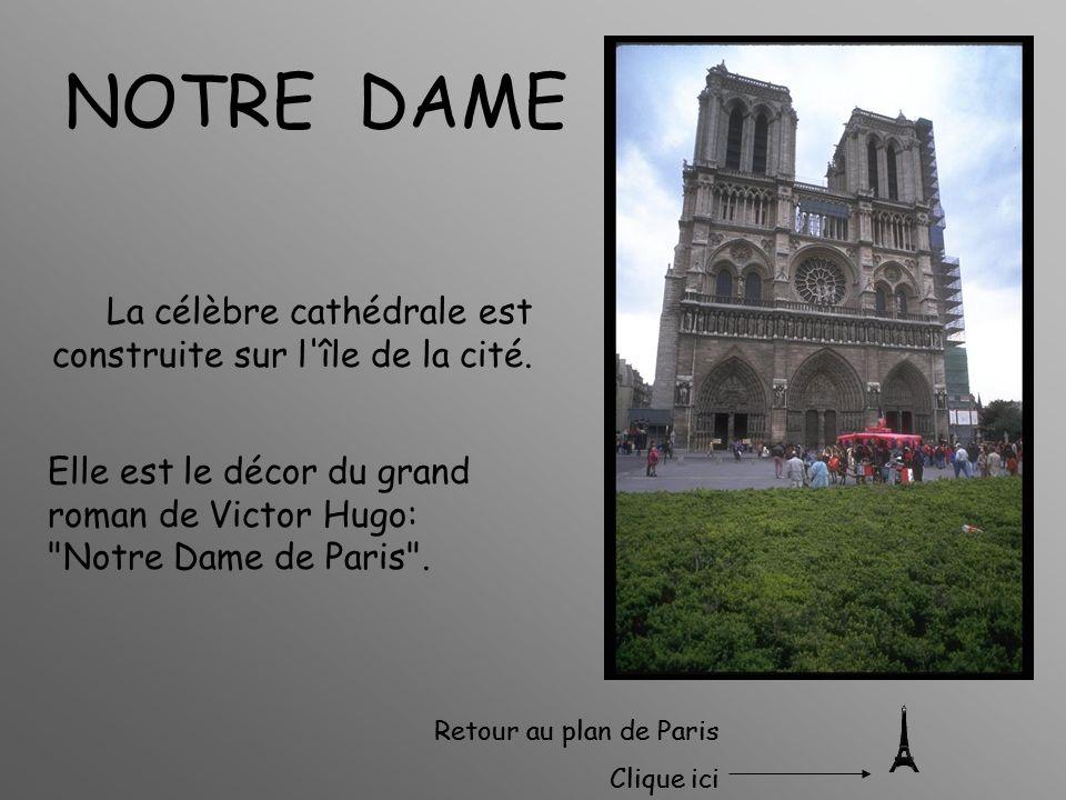 NOTRE DAME La célèbre cathédrale est construite sur l'île de la cité. Elle est le décor du grand roman de Victor Hugo: