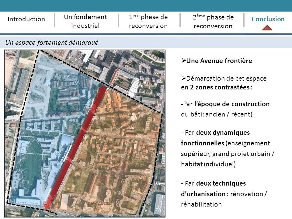 Un espace fortement démarqué 1 ère phase de reconversion 2 ème phase de reconversion ConclusionIntroduction Un fondement industriel Une Avenue frontiè