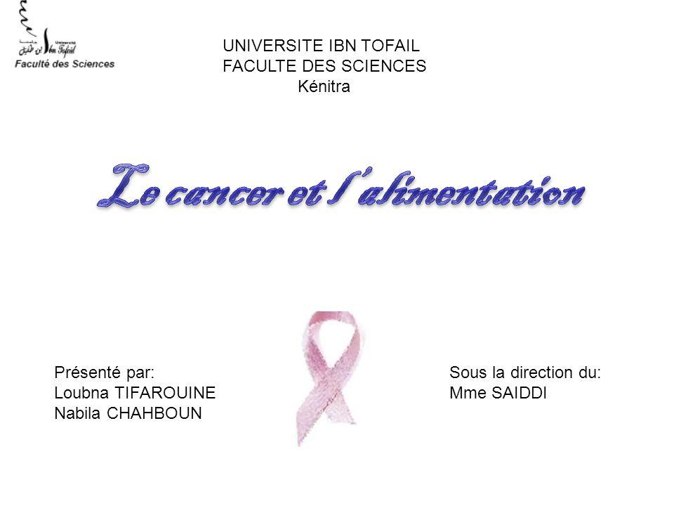 Présenté par: Loubna TIFAROUINE Nabila CHAHBOUN Sous la direction du: Mme SAIDDI UNIVERSITE IBN TOFAIL FACULTE DES SCIENCES Kénitra