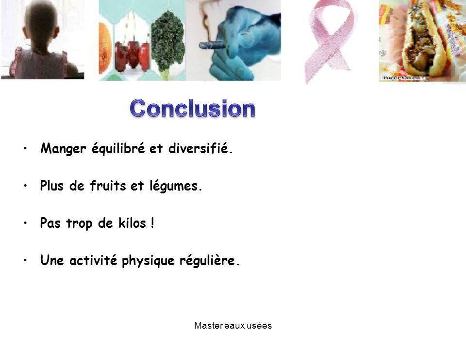 Manger équilibré et diversifié. Plus de fruits et légumes. Pas trop de kilos ! Une activité physique régulière. Master eaux usées